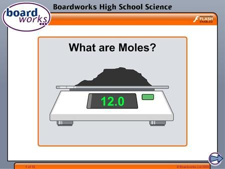 1 of 10© Boardworks Ltd 2009. 2 of 10© Boardworks Ltd 2009 What are moles? For example, the relative atomic mass of carbon is 12, so one mole of carbon.