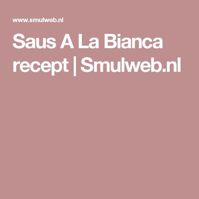 Saus A La Bianca recept | Smulweb.nl