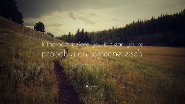 """Joseph Campbell Quote: """"If the path before you is clear, you're probably on someone else's."""""""