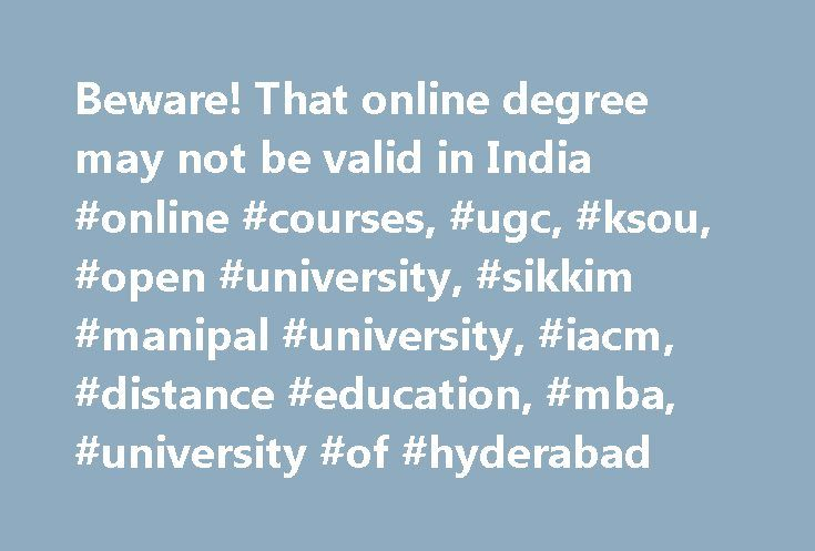 Beware! That online degree may not be valid in India #online #courses, #ugc, #ksou, #open #university, #sikkim #manipal #university, #iacm, #distance #education, #mba, #university #of #hyderabad http://liberia.remmont.com/beware-that-online-degree-may-not-be-valid-in-india-online-courses-ugc-ksou-open-university-sikkim-manipal-university-iacm-distance-education-mba-university-of-hyderabad/  # Beware! That online degree may not be valid in India Ever been tempted to take up an online degree…