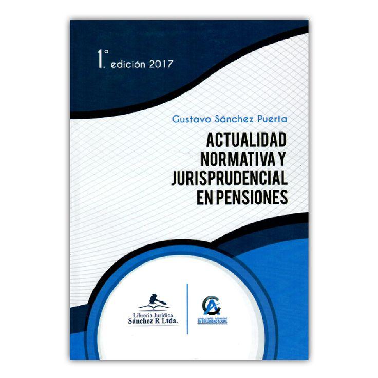 Actualidad normativa y jurisprudencial en pensiones – Gustavo Sánchez Puerta – Librería Jurídica Sánchez www.librosyeditores.com Editores y distribuidores.