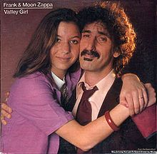 """""""The Valley Girl Song"""" * Novelty song that parodied San Fernando Valley culture, or lack thereof, performed by Moon Unit Zappa."""