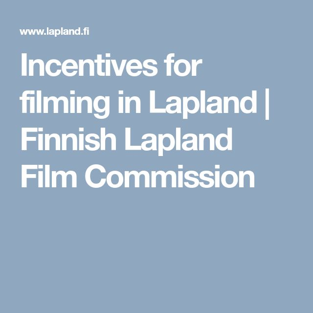 Incentives for filming in Lapland | Finnish Lapland Film Commission