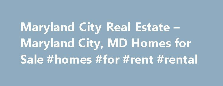 Maryland City Real Estate – Maryland City, MD Homes for Sale #homes #for #rent #rental http://rentals.nef2.com/maryland-city-real-estate-maryland-city-md-homes-for-sale-homes-for-rent-rental/  #houses for rent in maryland # More Property Records Find Maryland City, MD homes for sale and other Maryland City real estate on realtor.com . Search Maryland City houses, condos, townhomes and single-family homes by price and location. Our extensive database of real estate listings provide the most…