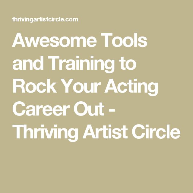 Awesome Tools and Training to Rock Your Acting Career Out - Thriving Artist Circle