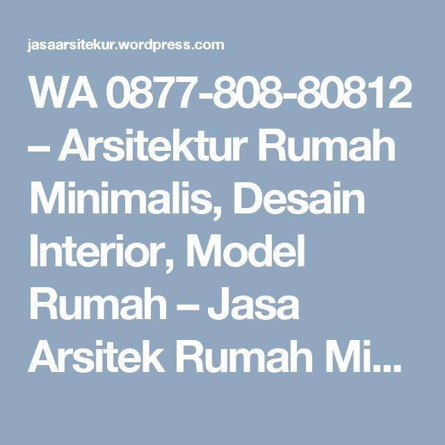 WA 0877-808-80812 – Arsitektur Rumah Minimalis, Desain Interior, Model Rumah – Jasa Arsitek Rumah Minimalis, Konsultan Arsitek Terbaik, Jasa Arsitek Kantor, Jasa Desain Interior Rumah