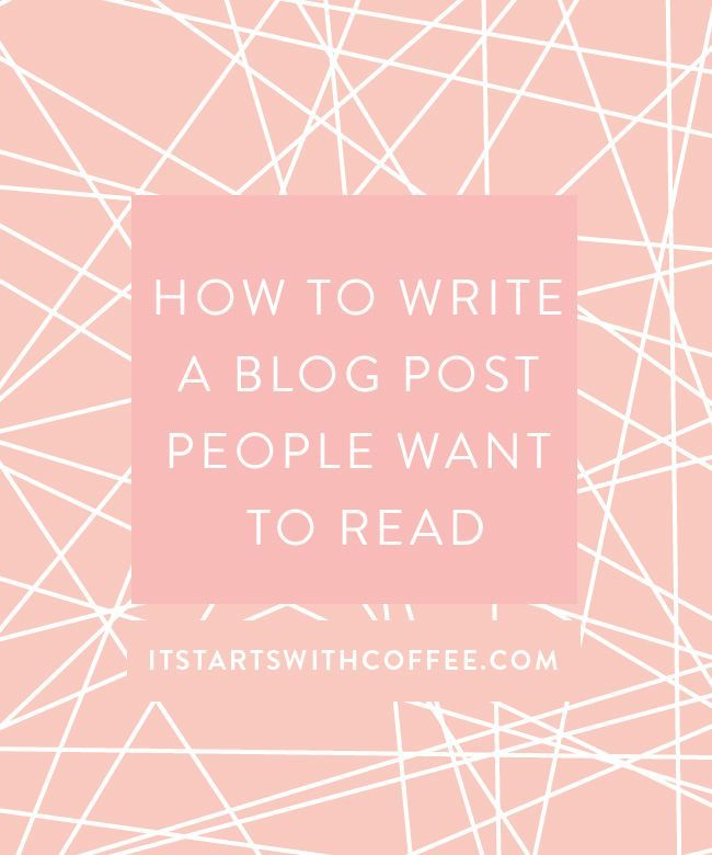 How To Write a Blog Post People Want To Read - It Starts With Coffee
