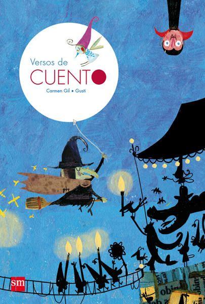 Versos de Cuento de Carmen Gil , un álbum ilustrado para primeros lectores. Se trata de poemas sobre personajes fantásticos, de cuentos clásicos: brujas, vampiros, hadas, monstruos, ...De 3 a 7 años