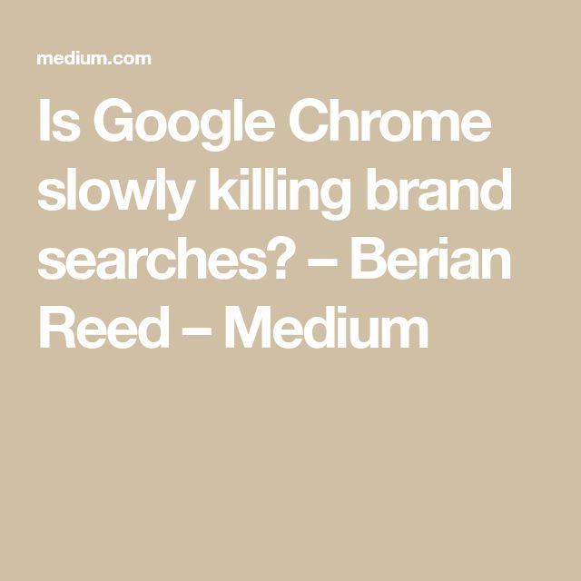 Is Google Chrome slowly killing brand searches? – Berian Reed – Medium