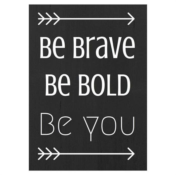 Be Bold Be Brave Be you!  Monochrome nursery print.  Available at www.madeit.com.au/dahliaprints
