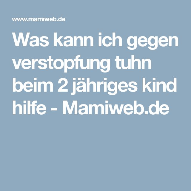 Was kann ich gegen verstopfung tuhn beim 2 jähriges kind hilfe - Mamiweb.de