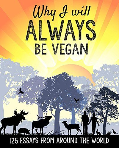 Why I will ALWAYS be vegan: 125 Essays from Around the World by Butterflies Katz http://www.amazon.com/dp/B00RAVDK5E/ref=cm_sw_r_pi_dp_F.8Ywb14A87EZ