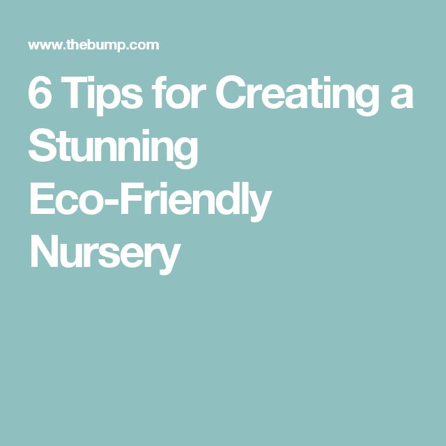 6 Tips for Creating a Stunning Eco-Friendly Nursery