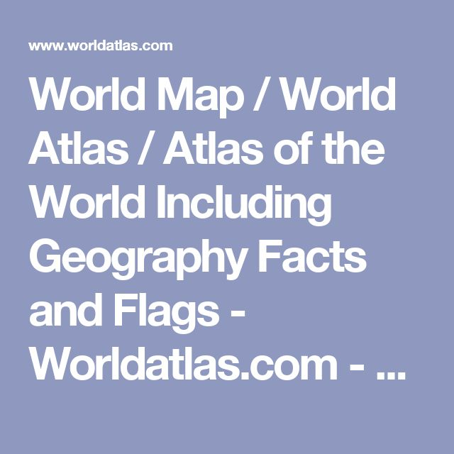 World Map / World Atlas / Atlas of the World Including Geography Facts and Flags - Worldatlas.com - WorldAtlas.com