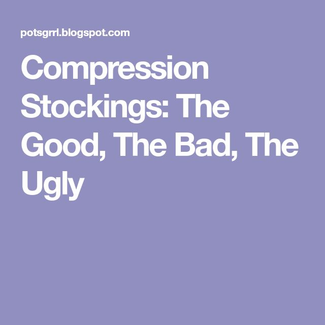 Compression Stockings: The Good, The Bad, The Ugly