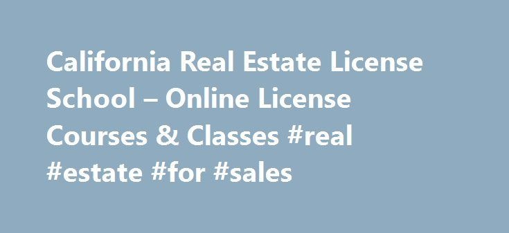 California Real Estate License School – Online License Courses & Classes #real #estate #for #sales http://real-estate.remmont.com/california-real-estate-license-school-online-license-courses-classes-real-estate-for-sales/  #real estate courses online # Getting your California Real Estate license has never been easier! Launching a career in real estate is a big decision made easier with the right education partner. Real Estate Express is the leading online school for aspiring California real…