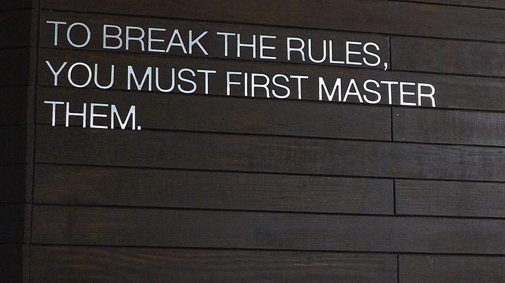 """""""To break the rules, you must first master them."""""""