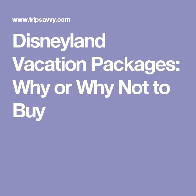 Disneyland Vacation Packages: Why or Why Not to Buy