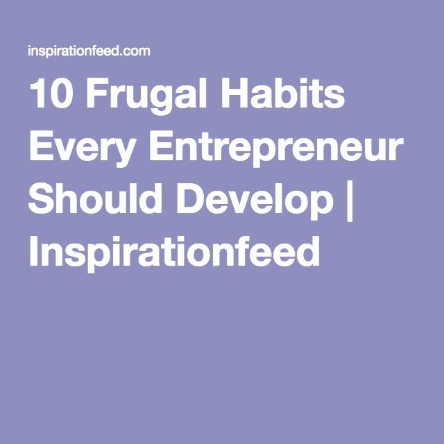 iTips: ••10 Frugal Habits Every Entrepreneur Should Develop•• tip by Igor Ovsyannykov on InspirationFeed 2016-05-12: 1.80:20 rule  2.org finances  3.Use coupons  4.Value quality over quantity  5.proactive  6.Visualize what you want  7.Remind yourself why you're being frugal  8.Practice self-discipline  9.Learn to cook  10.Be realistic