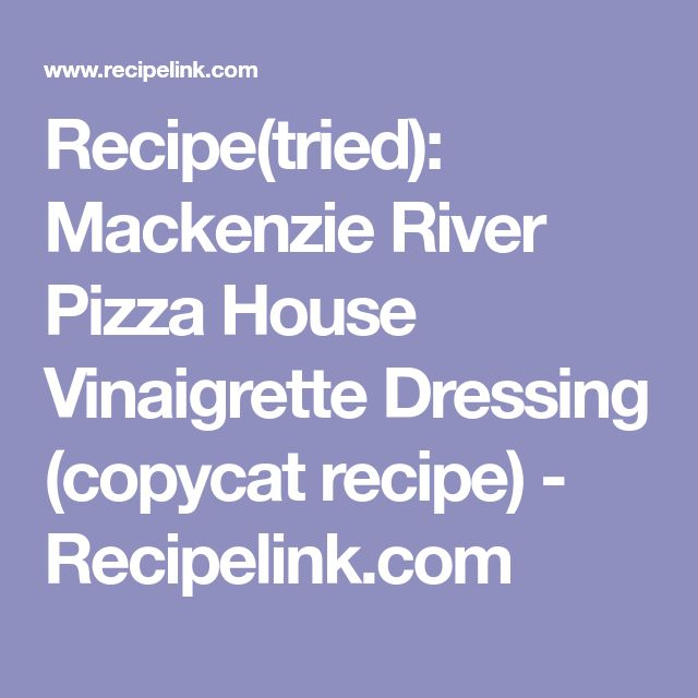 Recipe(tried): Mackenzie River Pizza House Vinaigrette Dressing (copycat recipe) - Recipelink.com