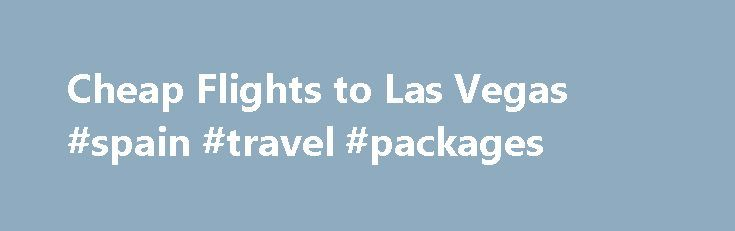 Cheap Flights to Las Vegas #spain #travel #packages http://travel.remmont.com/cheap-flights-to-las-vegas-spain-travel-packages/  #how to get cheap flight tickets # Cheap Flights To Las Vegas Finding Cheap Flights to Las Vegas is a great way to save some money when planning your vacation. Of course you don't want to pay full price for a flight ticket to Las Vegas, who does? If you can save some money here […]The post Cheap Flights to Las Vegas #spain #travel #packages appeared first on…