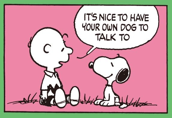 "'It's Nice to Have your Own Dog to Talk To"", Charlie Brown and Snoopy."