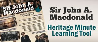 Learning tool to accompany the Sir John A Macdonald Heritage Minute, available for free download.