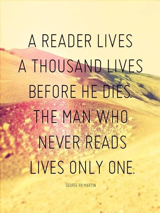 Such a great George R.R. Martin quote. Makes us want to read all day everyday!