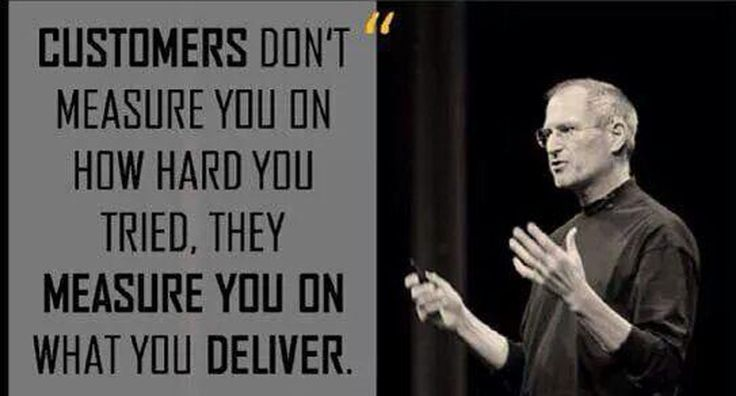 Customers don't measure you on your trials, but on your deliveries!