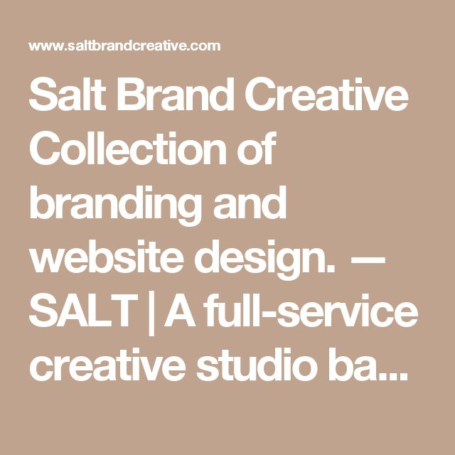 Salt Brand Creative Collection of branding and website design. — SALT | A full-service creative studio  based in Nashville, Tennessee.