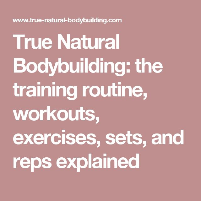 True Natural Bodybuilding: the training routine, workouts, exercises, sets, and reps explained