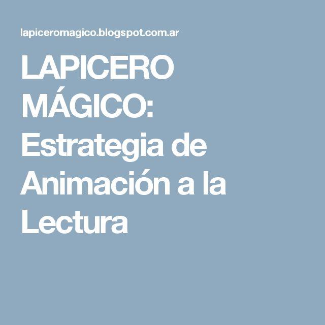 LAPICERO MÁGICO: Estrategia de Animación a la Lectura