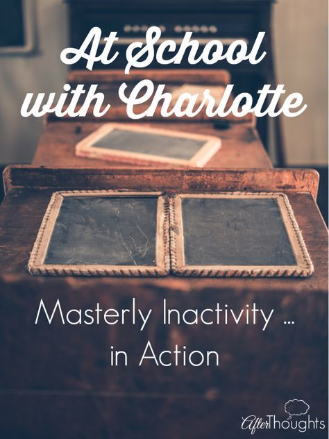 Charlotte Mason gives us many examples of what her concept of masterly inactivity looks like in practice.