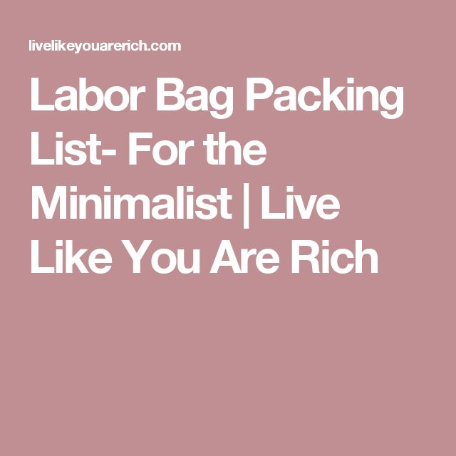 Labor Bag Packing List- For the Minimalist | Live Like You Are Rich