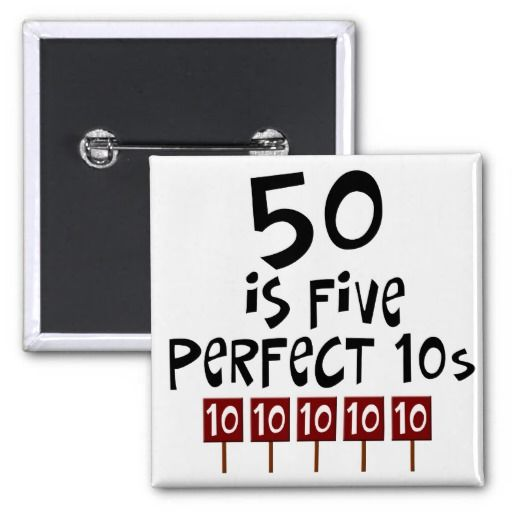 50th birthday | 50th birthday gifts, 50 is 5 perfect 10s! button