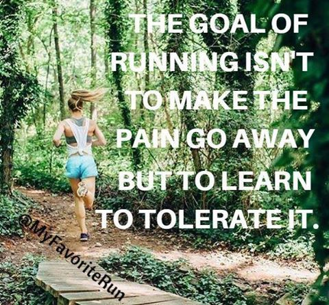 The goal of running isn't to make the pain go away but to learn to tolerate it.