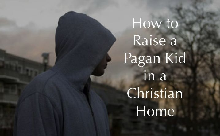 How to Raise a Pagan Kid in a Christian Home