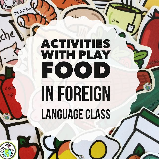 Activities with Play Food in the Foreign Language Classroom- Ideas and Activities for using play food in Foreign language classes for ALL levels. Mundo de Pepita, Resources for Teaching Spanish to Children