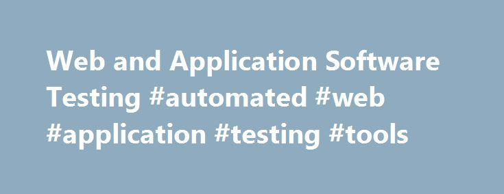 Web and Application Software Testing #automated #web #application #testing #tools http://albuquerque.remmont.com/web-and-application-software-testing-automated-web-application-testing-tools/  # Web and Application Software Testing Web Site Testing The deployment of web technology in sophisticated software has created a major need for rapid, effective QA testing solutions. ApTest is at the forefront of this development, combining expertise in the area of web technologies with extensive…