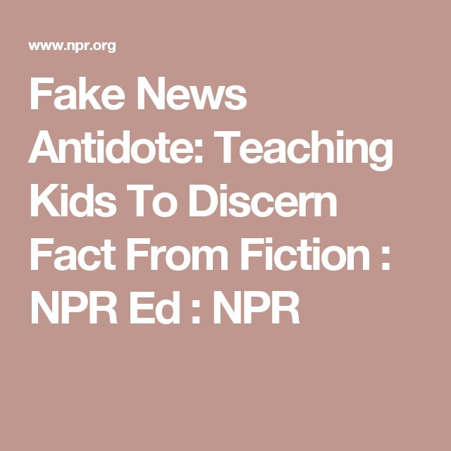 Fake News Antidote: Teaching Kids To Discern Fact From Fiction : NPR Ed : NPR