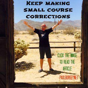 make+small+course+corrections+http://paulbursey.net/make-small-course-corrections-needed/
