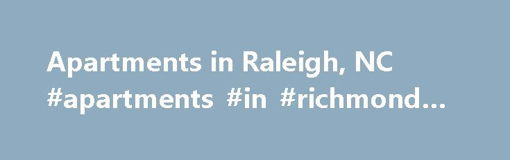 Apartments in Raleigh, NC #apartments #in #richmond #va http://apartments.remmont.com/apartments-in-raleigh-nc-apartments-in-richmond-va/  #raleigh apartments # Apartments in Raleigh, NC Raleigh Local Information Raleigh is the capital of North Carolina. It is known for its abundance of museums and educational institutions such as Meredith College and North Carolina State University. Its estimated population is around 423,179 (2012). Raleigh is home to the North Carolina Museum of Natural…