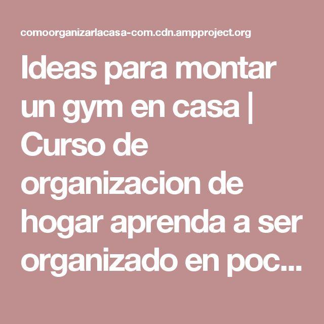 Ideas para montar un gym en casa | Curso de organizacion de hogar aprenda a ser organizado en poco tiempo