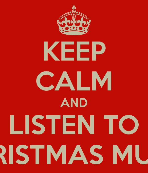 KEEP CALM AND LISTEN TO CHRISTMAS MUSIC