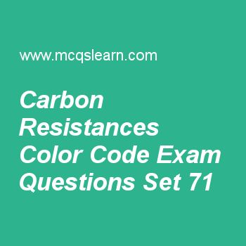 Practice test on carbon resistances color code, applied physics quiz 71 online. Free physics exam's questions and answers to learn carbon resistances color code test with answers. Practice online quiz to test knowledge on carbon resistances color code, modern physics, uniformly accelerated motion, significant figures calculations, solving physics problem worksheets. Free carbon resistances color code test has multiple choice questions set as resistor which is known as heat sensitive...