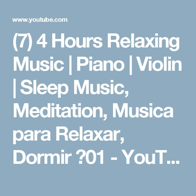 (7) 4 Hours Relaxing Music | Piano | Violin | Sleep Music, Meditation, Musica para Relaxar, Dormir ♫01 - YouTube