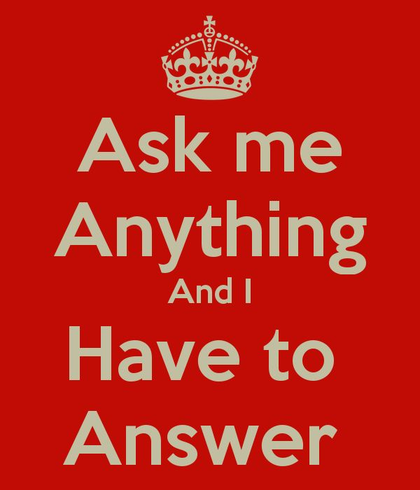 Ask me Anything And I Have to Answer | Keep Calm, follow ...