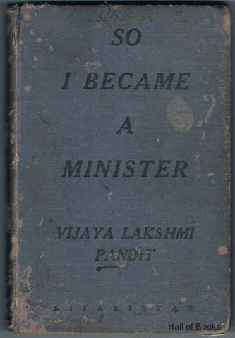 So I Became A Minister, Vijaya Lakshmi Pandit, the first woman President of the United Nations.