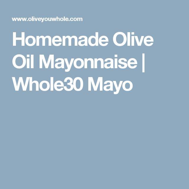 Homemade Olive Oil Mayonnaise   Whole30 Mayo