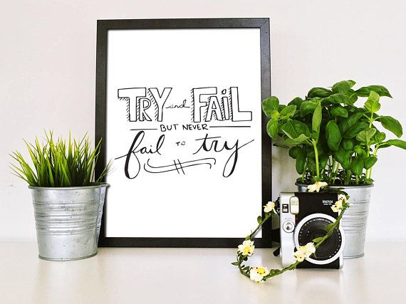 Try and Fail but Never Fail to Try  If at first you dont succeed...  --  This listing is an INSTANT DOWNLOAD, meaning you will not receive any physical item. Instead, you get the convenience of no waiting and no shipping fees! Print it and frame it yourself! --  After purchasing, you will be able to download it from Etsy. You'll receive a PDF and a JPEG of your new art, to be printed by you or your favorite print shop/online shop, and a Read Me PDF that has some suggestions for printing....